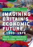 Imagining Britain   s Economic Future  c 1800   1975