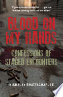 Blood On My Hands Confessions Of Staged Encounters