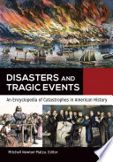 Disasters and Tragic Events  An Encyclopedia of Catastrophes in American History  2 volumes