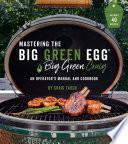 Mastering The Big Green Egg By Big Green Craig