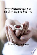 Why Philanthropy And Charity Are For You Too. A Book By James Dazouloute