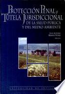 Protección penal y tutela jurisdiccional de la salud pública y del medio ambiente