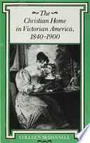 The Christian Home in Victorian America, 1840--1900