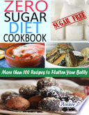 Zero Sugar Diet Cookbook   More Than 100 Recipes to Flatten Your Belly