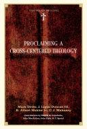 download ebook proclaiming a cross-centered theology (contributors: thabiti m. anyabwile, john macarthur, john piper, r.c. sproul) pdf epub