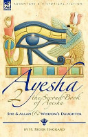The Second Book Of Ayesha-She And Allan And Wisdom's Daughter : his first novel of she is...