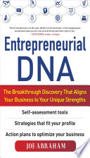 Entrepreneurial DNA  The Breakthrough Discovery that Aligns Your Business to Your Unique Strengths