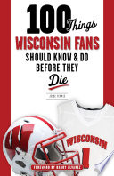 100 Things Wisconsin Fans Should Know   Do Before They Die