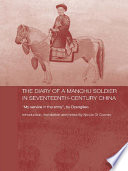 The Diary of a Manchu Soldier in Seventeenth-Century China Cosmo Gives An Annotated Translation Of The
