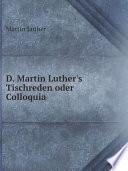 D  Martin Luther s Tischreden oder Colloquia