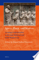 Space  Place  and Motion  Locating Confraternities in the Late Medieval and Early Modern City