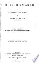 The clockmaker  or The sayings and doings of Samuel Slick  of Slickville  by T C  Haliburton   Author s complete ed   by the author of  The attach