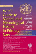 Who Guide To Mental And Neurological Health In Primary Care A Guide To Mental And Neurological Ill Health In Adults Adolescents And Children 2nd Edition book