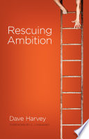 Rescuing Ambition  Foreword by C  J  Mahaney