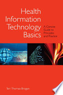 Health Information Technology Basics : the fundamental concepts of the...