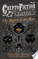 The Queen of the Bees  Cryptofiction Classics   Weird Tales of Strange Creatures