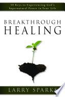 Breakthrough Healing Supernatural Healing In Your Life? In Breakthrough Healing