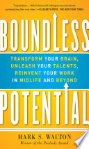 Boundless Potential  Transform Your Brain  Unleash Your Talents  and Reinvent Your Work in Midlife and Beyond