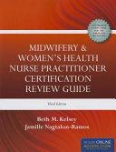 Midwifery   Women s Health Nurse Practitioner Certification Review Guide