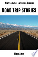 Confessions of a Weekend Warrior  Road Trip Stories