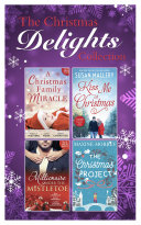 Mills and Boon Christmas Delights Collection: The Christmas Project / The Playboy's Mistress / Christmas in the Billionaire's Bed / The Boss's Mistletoe Maneuvers / Snowbound with Her Hero / Baby Under the Christmas Tree / Single Dad's Christmas Miracle / Marry Me at Christmas / A Kiss in the Snow (Mills & Boon e-Book Collections)