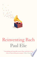 Reinventing Bach : and master of sacred music – was also...