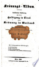 Krönungs-Album. Ausführliche Schilderung aller bei der Huldigung in Tirol und der Krönung in Mailand begangenen Festlichkeiten (etc.)