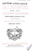 Septem linguarum Calepinus, hoc est, lexicon latinum, variarum linguarum interpretatione adjecta. Ed. actava retractatior (cura Jacobi Facciolati)