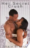 Her Secret Crush : Black Erotic Romance