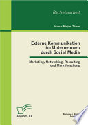 Externe Kommunikation im Unternehmen durch Social Media: Marketing, Networking, Recruiting und Marktforschung