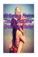 Bi Curious First Timers and Other Erotic Sex Stories