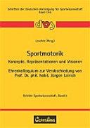 Sportmotorik - Konzepte, Repräsentationen und Visionen