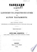 Tabellen zur Einleitung in die kanonischen und apokryphischen Bücher des Alten Testaments. Mit einem Index sowohl über diese, als auch über die Tabellen zur Einleitung ins Neue Testament, Zweite Ausg. 1855