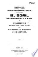 Historia del Real Monasterio de San Lorenzo  llamado comunmente del Escorial  desde su origen y fundaci  n hasta fin del a  o 1848 y descripci  n de las bellezas art  sticas y literarias que contiene
