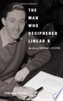The Man Who Deciphered Linear B  The Story of Michael Ventris