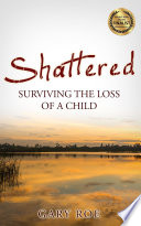 Shattered Surviving The Loss Of A Child