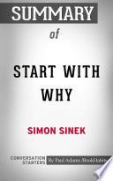 Summary of Start with Why  How Great Leaders Inspire Everyone to Take Action