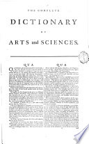 The Complete Dictionary of Arts and Sciences  In which the Whole Circle of Human Learning is Explained  and the Difficulties Attending the Acquisition of Every Art  Whether Liberal Or Mechanical  are Removed  in the Most Easy and Familiar Manner