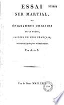 Essai sur Martial ou Epigrammes choisies de ce poète initiées en vers français