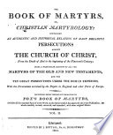The Book of Martyrs     Including Every Important Relation in Fox s Book of Martyrs and Also All the Essential Parts of Every Work on the Subject which Has Appeared Since that Publication     With Some Original Matter  Etc   With Illustrations Including a Portrait