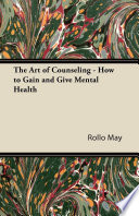 The Art Of Counseling How To Gain And Give Mental Health