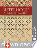 Sisterhood-A Quilting Tradition Runners To Large Bed Size Quilts Reveal How