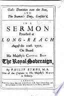 God S Dominion Over The Seas And The Seaman S Duty Consider D In A Sermon On Ps Cxxxv 6 Preached Aug 10 1701 On Board The Royal Sovereign