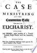 The Case Of Ministring At The Communion Table When There Is No Eucharist Stated And Discussed Upon Occasion Of A Treatise By R Hart Entitled Parish Churches Turn D Into Conventicles Etc