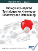 Biologically-Inspired Techniques For Knowledge Discovery And Data Mining : areas such as data clustering, classification, sequential...