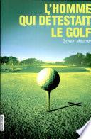L homme qui d  testait le golf