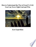 download ebook how to understand the war of good vs evil: you can never fight god and win pdf epub