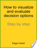 How to visualize and evaluate decision options
