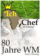 """""""Ich, Chef in Ghana"""" - 80 Jahre WM"""