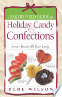 Baker s Field Guide to Holiday Candy